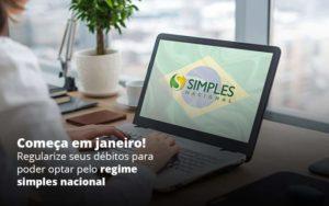 Comeca Em Janeiro Regularize Seus Debitos Para Optar Pelo Regime Simples Nacional Post 1 - Contabilidade em São Paulo | Catana Assessoria Empresarial