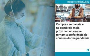 Compras Semanais E No Comercio Mais Proximo De Casa Se Tornam A Preferencia Do Consumidor Na Pandemia - Contabilidade em São Paulo | Catana Assessoria Empresarial