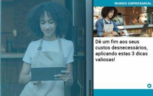De Fim Aos Seus Custos Desnecessarios Aplicando Essas 3 Dicas Valiosas - Contabilidade em São Paulo | Catana Assessoria Empresarial
