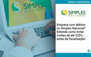 Empresa Com Debitos No Simples Nacional Entenda Como Evitar Multas De Ate 225 Antes Da Fiscalizacao - Contabilidade em São Paulo | Catana Assessoria Empresarial