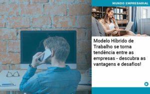 Modelo Hibrido De Trabalho Se Torna Tendencia Entre As Empresas Descubra As Vantagens E Desafios - Contabilidade em São Paulo | Catana Assessoria Empresarial