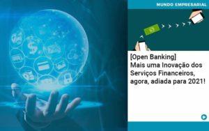 Open Banking Mais Uma Inovacao Dos Servicos Financeiros Agora Adiada Para 2021 - Contabilidade em São Paulo | Catana Assessoria Empresarial