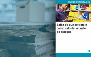 Saiba Do Que Se Trata E Como Calcular O Custo De Estoque - Contabilidade em São Paulo | Catana Assessoria Empresarial