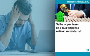 Saiba O Que Fazer Se A Sua Empresa Estiver Endividada - Contabilidade em São Paulo | Catana Assessoria Empresarial