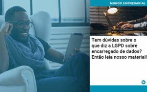 Tem Duvidas Sobre O Que Diz A Lgpd Sobre Encarregado De Dados Entao Leia Nosso Material - Contabilidade em São Paulo | Catana Assessoria Empresarial