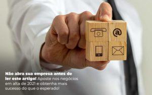 Nao Abra Sua Empresa Antes De Ler Este Artigo Aposte Nos Negocios Em Alta De 2021 E Obtenha Mais Sucesso Do Que O Esperado Post 1 - Contabilidade em São Paulo | Catana Assessoria Empresarial