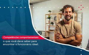 Competencias Comportamntais O Que Voce Deve Saber Para Encontrar O Funcionario Ideal - Contabilidade em São Paulo | Catana Assessoria Empresarial