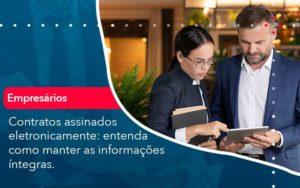 Contratos Assinados Eletronicamente Entenda Como Manter As Informacoes Integras 1 - Contabilidade em São Paulo | Catana Assessoria Empresarial