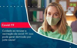 Cuidado Ao Recusar A Vacinacao Da Covid 19 Isso Pode Gerar Demissao Por Justa Causa 1 - Contabilidade em São Paulo | Catana Assessoria Empresarial