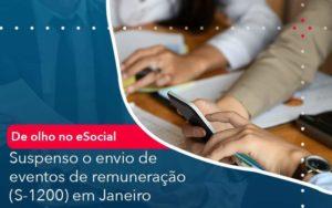 De Olho No E Social Suspenso O Envio De Eventos De Remuneracao S 1200 Em Janeiro - Contabilidade em São Paulo | Catana Assessoria Empresarial
