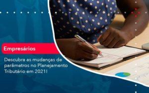 Descubra As Mudancas De Parametros No Planejamento Tributario Em 2021 1 - Contabilidade em São Paulo | Catana Assessoria Empresarial
