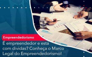 E Empreendedor E Esta Com Dividas Conheca O Marco Legal Do Empreendedorismo - Contabilidade em São Paulo | Catana Assessoria Empresarial