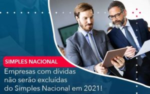 Empresas Com Dividas Nao Serao Excluidas Do Simples Nacional Em 2021 - Contabilidade em São Paulo | Catana Assessoria Empresarial