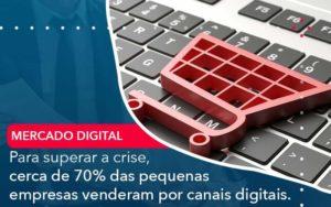 Para Superar A Crise Cerca De 70 Das Pequenas Empresas Venderam Por Canais Digitais - Contabilidade em São Paulo | Catana Assessoria Empresarial