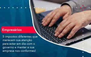 5 Impostos Diferentes Que Merecem Sua Atencao Para Estar En Dia Com O Governo E Manter A Sua Empresa Nos Conformes 1 - Contabilidade em São Paulo | Catana Assessoria Empresarial