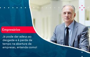 Já Pode Dar Adeus Ao Desgaste E à Perda De Tempo Na Abertura De Empresas, Entenda Como - Contabilidade em São Paulo | Catana Assessoria Empresarial