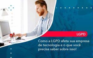 Como A Lgpd Afeta Sua Empresa De Tecnologia E O Que Voce Precisa Saber Sobre Isso 1 - Contabilidade em São Paulo | Catana Assessoria Empresarial