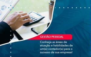 Conheca As Areas De Atuacao E Habilidades De Um A Contador A Para O Sucesso De Sua Empresa 1 - Contabilidade em São Paulo | Catana Assessoria Empresarial