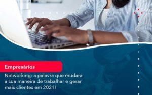 Networking A Palavra Que Mudara A Sua Maneira De Trabalhar E Gerar Mais Clientes Em 202 1 - Contabilidade em São Paulo | Catana Assessoria Empresarial