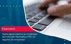 Saiba Agora Mesmo As Mudancas Da Instrucao Normativa N 81 No Registro De Empresas 1 - Contabilidade em São Paulo | Catana Assessoria Empresarial