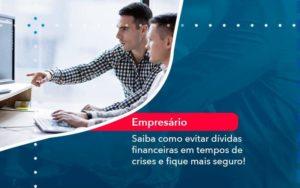Saiba Como Evitar Dividas Financeiras Em Tempos De Crises E Fique Mais Seguro 1 - Contabilidade em São Paulo | Catana Assessoria Empresarial