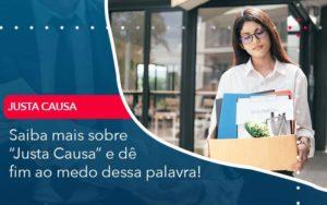 Saiba Mais Sobre Justa Causa E De Fim Ao Medo Dessa Palavra - Contabilidade em São Paulo | Catana Assessoria Empresarial