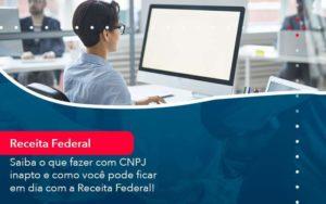 Saiba O Que Fazer Com Cnpj Inapto E Como Voce Pode Ficar Em Dia Com A Receita Federal 1 - Contabilidade em São Paulo | Catana Assessoria Empresarial
