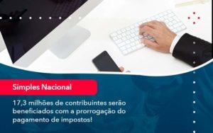17 3 Milhoes De Contribuintes Serao Beneficiados Com A Prorrogacao Do Pagamento De Impostos 1 - Contabilidade em São Paulo | Catana Assessoria Empresarial