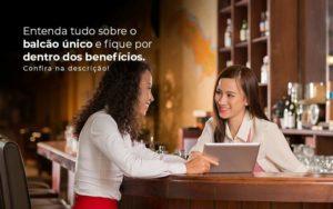 Entenda Tudo Sobre O Balcao Unico E Fique Por Dentro Dos Beneficios Confira Na Descricao Post 1 - Contabilidade em São Paulo | Catana Assessoria Empresarial