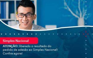 Atencao Liberado O Resultado Do Pedido De Adesao Ao Simples Nacional Confira Agora 1 - Contabilidade em São Paulo | Catana Assessoria Empresarial
