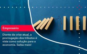 Diante Da Crise Atual A Prorrogacao Dos Tributos E Vista Como Solucao Para A Economia 1 - Contabilidade em São Paulo | Catana Assessoria Empresarial