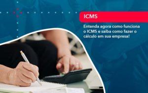 Entenda Agora Como Funciona O Icms E Saiba Como Fazer O Calculo Em Sua Empresa - Contabilidade em São Paulo | Catana Assessoria Empresarial
