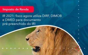 Ir 2021 Fisco Agora Utiliza Dirf Dimob E Dmed Para Documento Pre Preenchido Do Ir 1 - Contabilidade em São Paulo | Catana Assessoria Empresarial