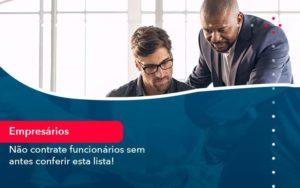 Nao Contrate Funcionarios Sem Antes Conferir Esta Lista 1 - Contabilidade em São Paulo | Catana Assessoria Empresarial