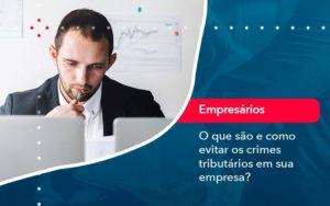 O Que Sao E Como Evitar Os Crimes Tributarios Em Sua Empresa - Contabilidade em São Paulo | Catana Assessoria Empresarial