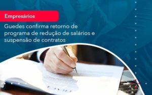 Reducao De Salarios E Suspensao De Contratos Podem Voltar Saiba O Que Disse Guedes Sobre Isso 1 - Contabilidade em São Paulo   Catana Assessoria Empresarial