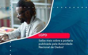 Saiba Mais Sobre A Portaria Publicada Pela Autoridade Nacional De Dados 1 - Contabilidade em São Paulo | Catana Assessoria Empresarial