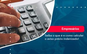 Saiba O Que E E Como Calcular O Aviso Previo Indenizado - Contabilidade em São Paulo   Catana Assessoria Empresarial