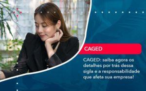 Caged Saiba Agora Os Detalhes Por Tras Dessa Sigla E A Responsabilidade Que Afeta Sua Empresa - Contabilidade em São Paulo | Catana Assessoria Empresarial