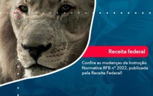 Confira As Mudancas Da Instrucao Normativa Rfb N 2022 Publicada Pela Receita Federal - Contabilidade em São Paulo | Catana Assessoria Empresarial