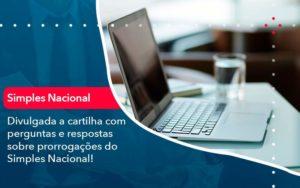 Divulgada A Cartilha Com Perguntas E Respostas Sobre Prorrogacoes Do Simples Nacional - Contabilidade em São Paulo | Catana Assessoria Empresarial