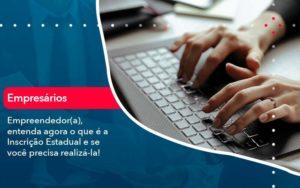 Empreendedor A Entenda Agora O Que E A Inscricao Estadual E Se Voce Precisa Realiza La - Contabilidade em São Paulo | Catana Assessoria Empresarial