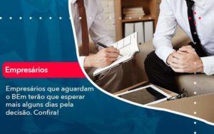 Empresarios Que Aguardam O Bem Terao Que Esperar Mais Alguns Dias Pela Decisao Confirao 1 - Contabilidade em São Paulo   Catana Assessoria Empresarial