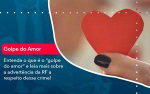Entenda O Que E O Golpe Do Amor E Leia Mais Sobre A Advertencia Da Rf A Respeito Desse Crime 1 - Contabilidade em São Paulo | Catana Assessoria Empresarial
