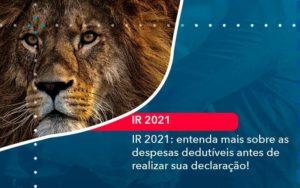 Ir 2021 Entenda Mais Sobre As Despesas Dedutiveis Antes De Realizar Sua Declaracao 1 - Contabilidade em São Paulo | Catana Assessoria Empresarial