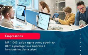 Mp 1045 Saiba Agora Como Aderir Ao Bem E Proteger Sua Empresa E Funcionarios Desta Crise 1 - Contabilidade em São Paulo   Catana Assessoria Empresarial