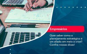 Quer Saber Como O Planejamento Estrategico E Um Aliado Em Meio A Crise Confira Nossas Dicas 2 - Contabilidade em São Paulo | Catana Assessoria Empresarial
