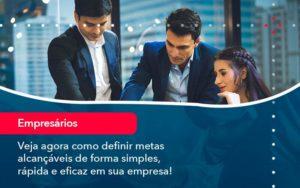 Veja Agora Como Definir Metas Alcancaveis De Forma Simples Rapida E Eficaz Em Sua Empresa - Contabilidade em São Paulo | Catana Assessoria Empresarial