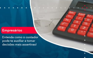Como O Contador Pode Ajudar O Cliente Na Tomada De Decisoes 1 - Contabilidade em São Paulo | Catana Assessoria Empresarial