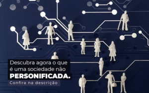 Descubra Agora O Que E Uma Sociedade Nao Personificada Post 1 - Contabilidade em São Paulo | Catana Assessoria Empresarial